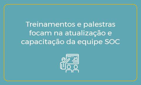Treinamentos e palestras focam na atualização e capacitação da equipe SOC